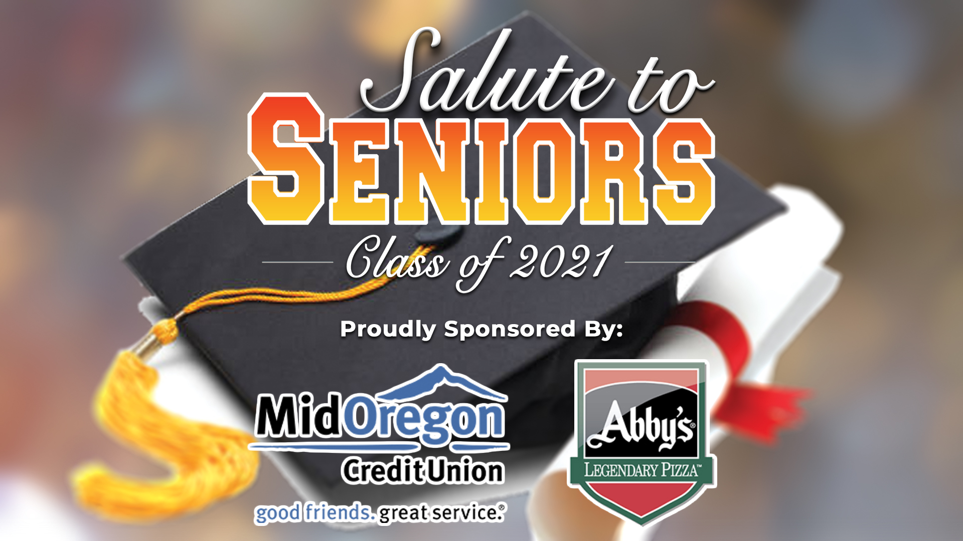 NewsChannel 21 Salute to Seniors - Class of 2021 Proudly Sponsored by MidOregon Credit Union and Abby's Legendary Pizza